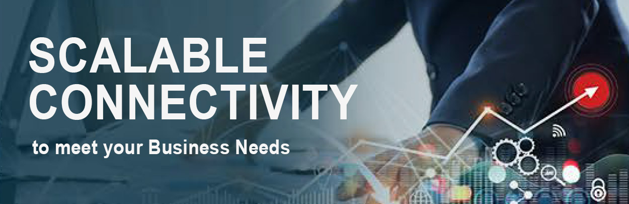 Scalable Connectivity-to meet your Business Needs