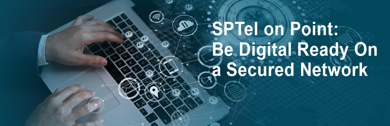 SPTel on Point: Be Digital Ready On a Secured Network